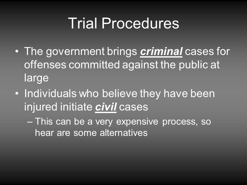 Trial Procedures The government brings criminal cases for offenses committed against the public at large.