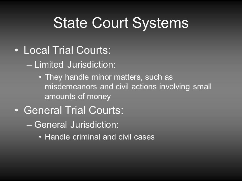 State Court Systems Local Trial Courts: General Trial Courts: