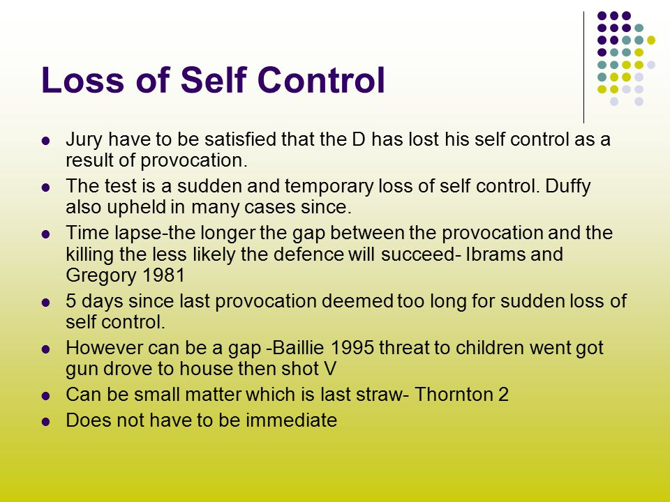 provocation and loss of control essay The elements of provocation and loss of self-control leave the defence open so the courts have placed limits by invoking a two part test from stingel v r (1990) high court of australia 1) the conduct must have been sufficiently provocative to cause a hypothetical ordinary person to lose selfcontrol as the accused did.