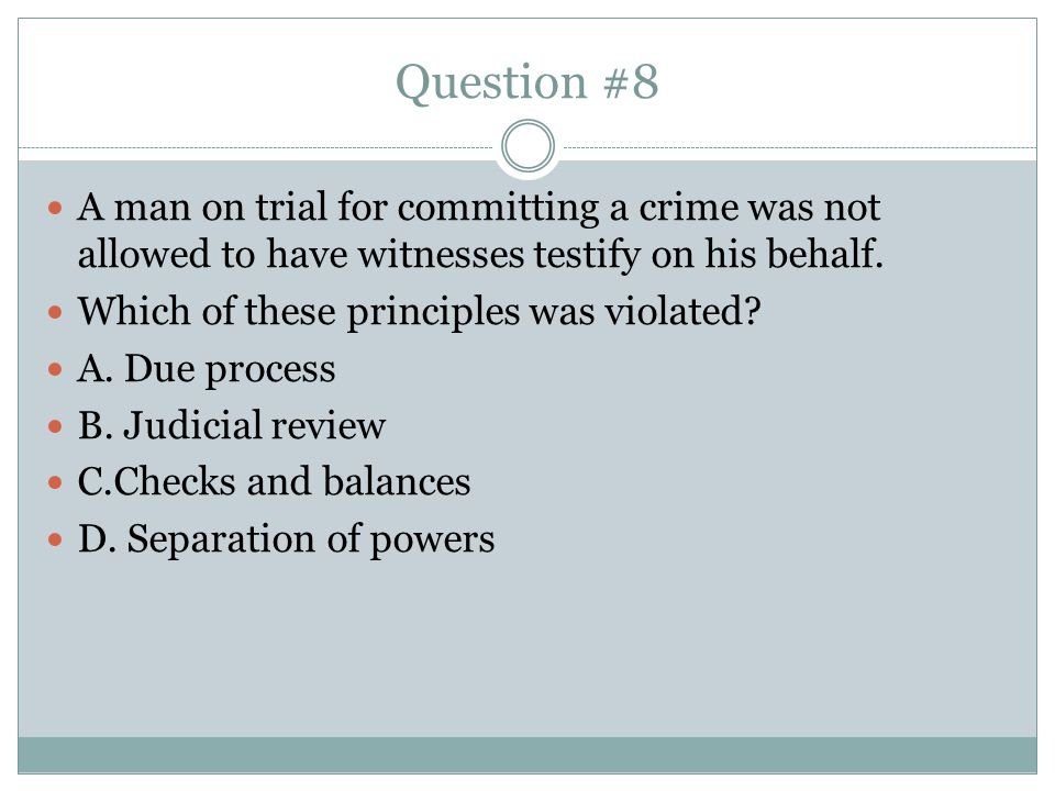 Question #8 A man on trial for committing a crime was not allowed to have witnesses testify on his behalf.
