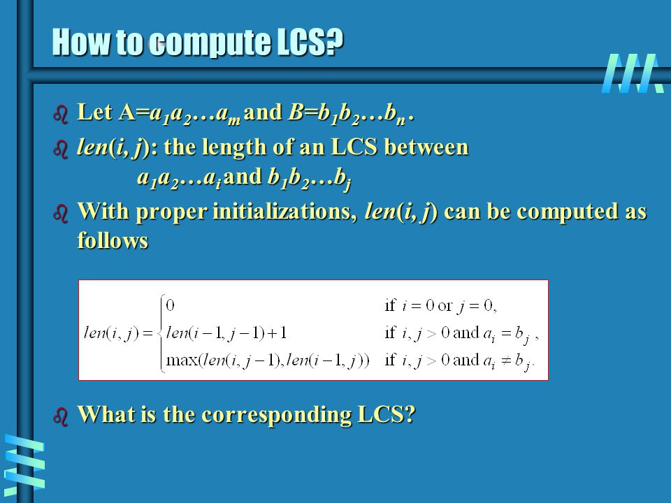 How to compute LCS Let A=a1a2…am and B=b1b2…bn .