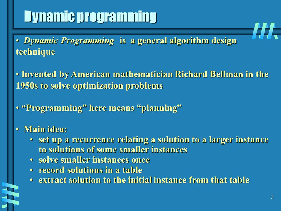 Dynamic programming Dynamic Programming is a general algorithm design technique.