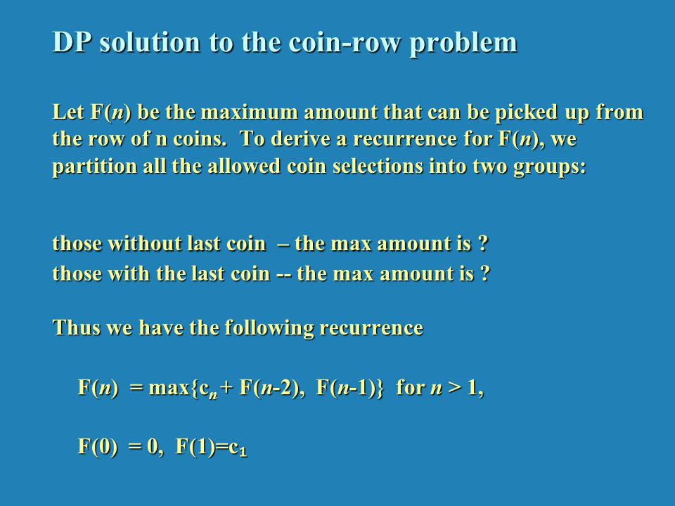 dynamic programming solution to the coin Hence, we need to check all possible combinations but this problem has 2 property of the dynamic programming optimal substructure to count total number solutions, we can divide all set solutions in two sets a) solutions that do not contain mth coin (or sm) b) solutions that contain at least one sm.