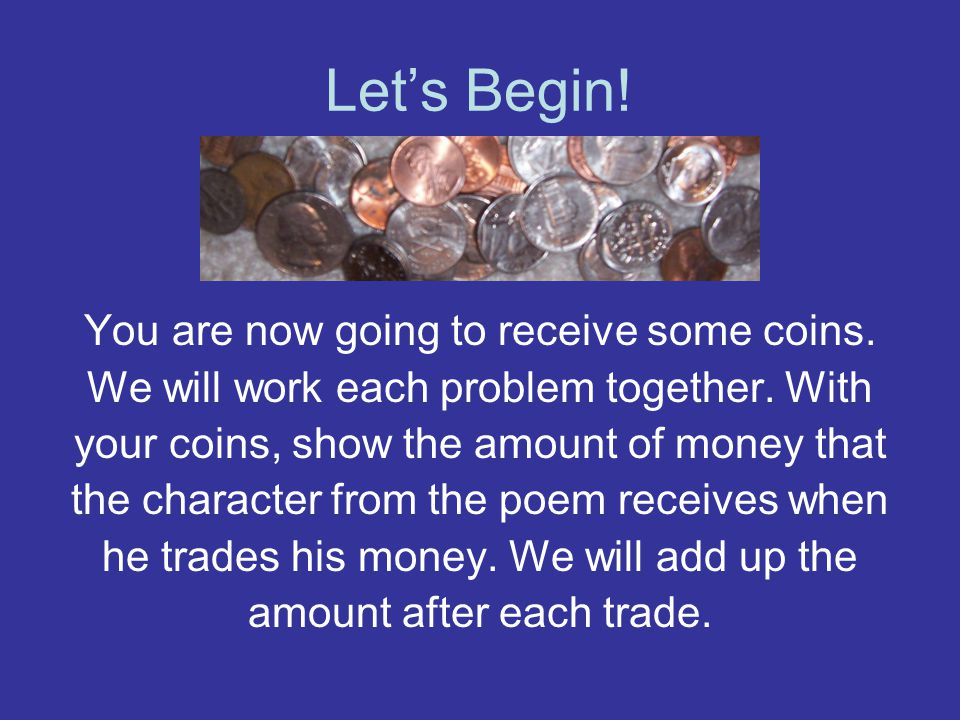 Let's Begin! You are now going to receive some coins.