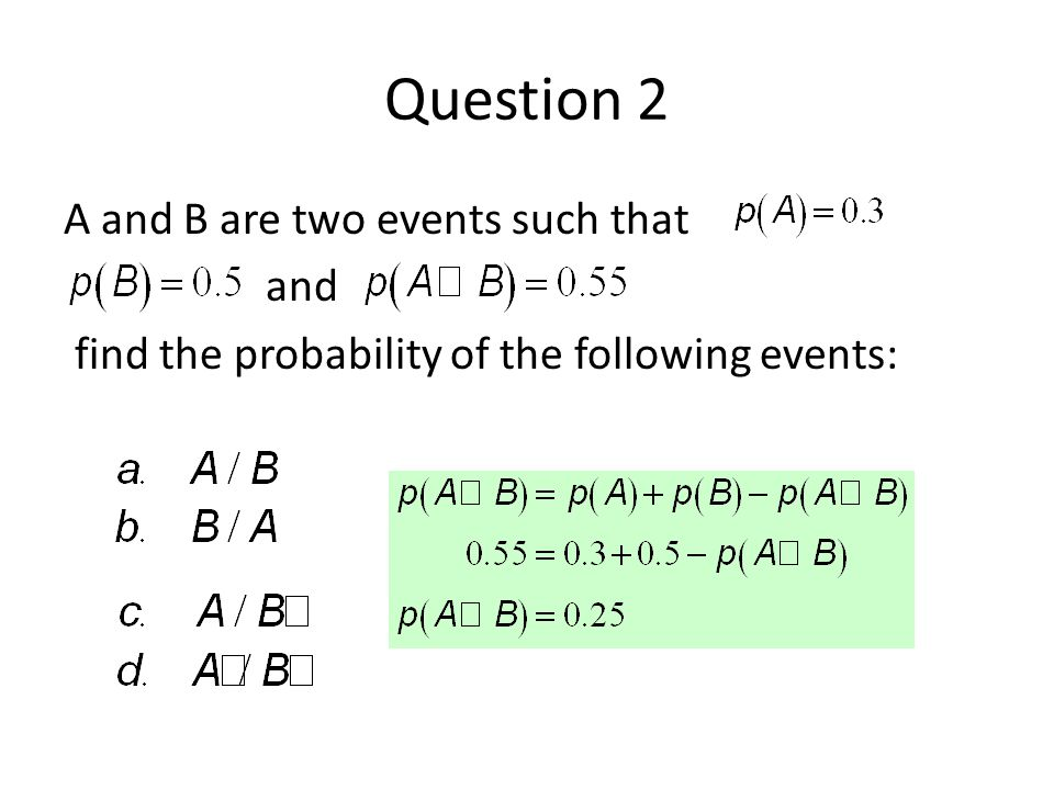 Question 2 A and B are two events such that and