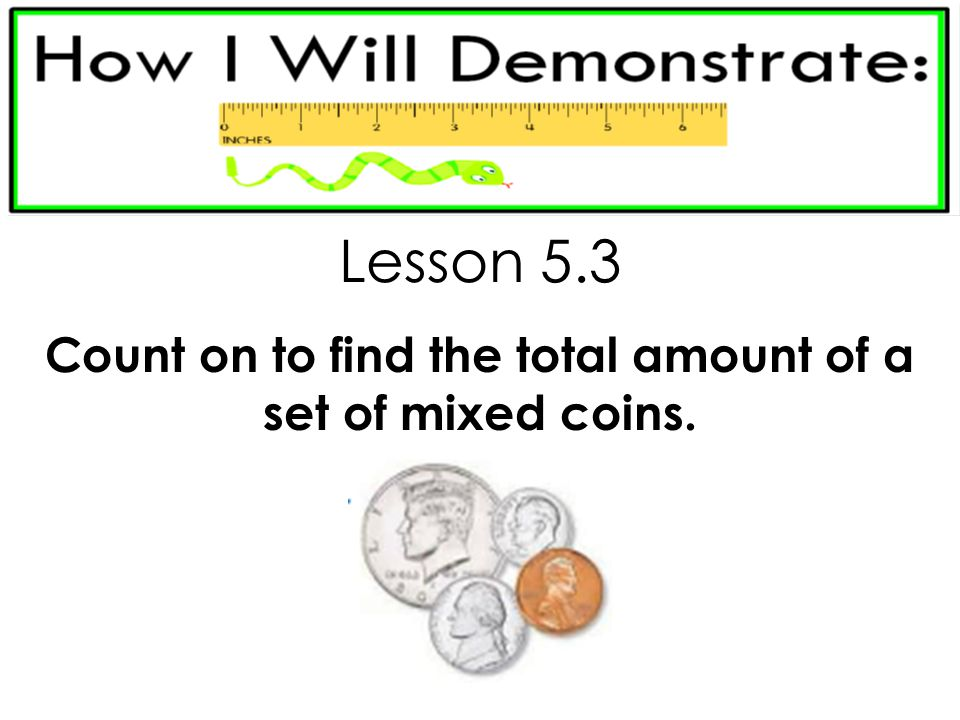 Count on to find the total amount of a set of mixed coins.
