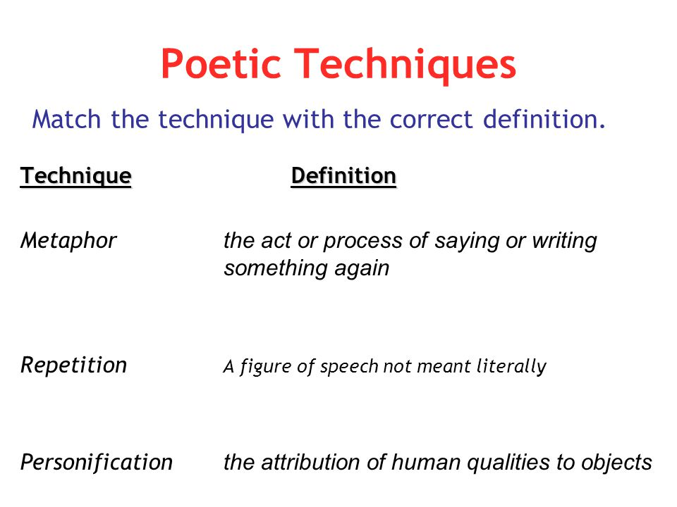 Poetic Techniques Match the technique with the correct definition.