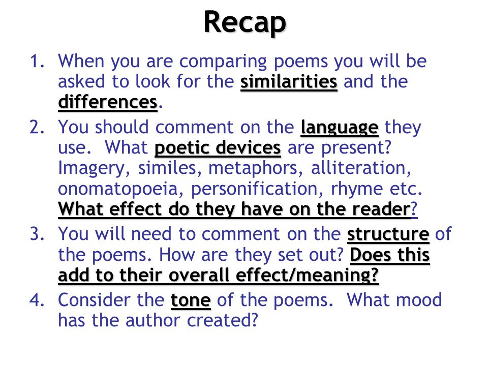 Recap When you are comparing poems you will be asked to look for the similarities and the differences.