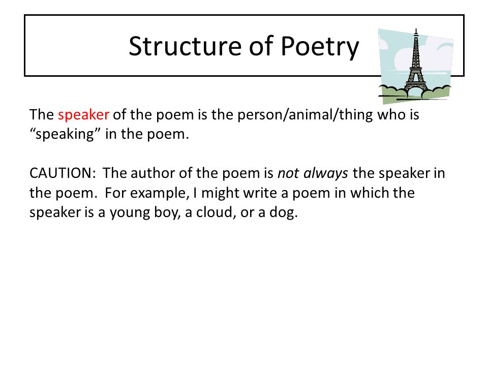 Structure of Poetry The speaker of the poem is the person/animal/thing who is speaking in the poem.