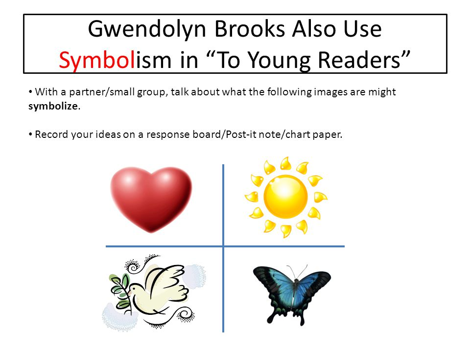 Gwendolyn Brooks Also Use Symbolism in To Young Readers