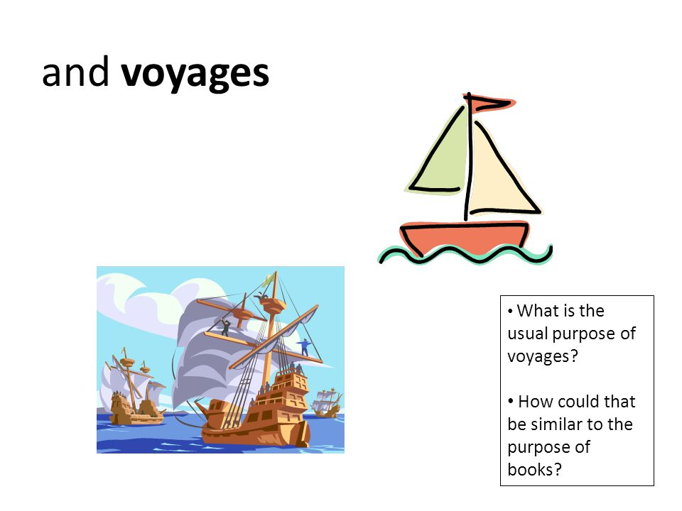 and voyages How could that be similar to the purpose of books
