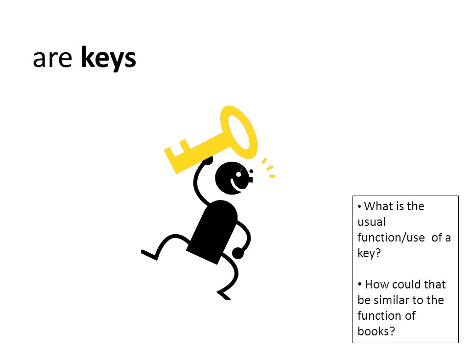 are keys How could that be similar to the function of books