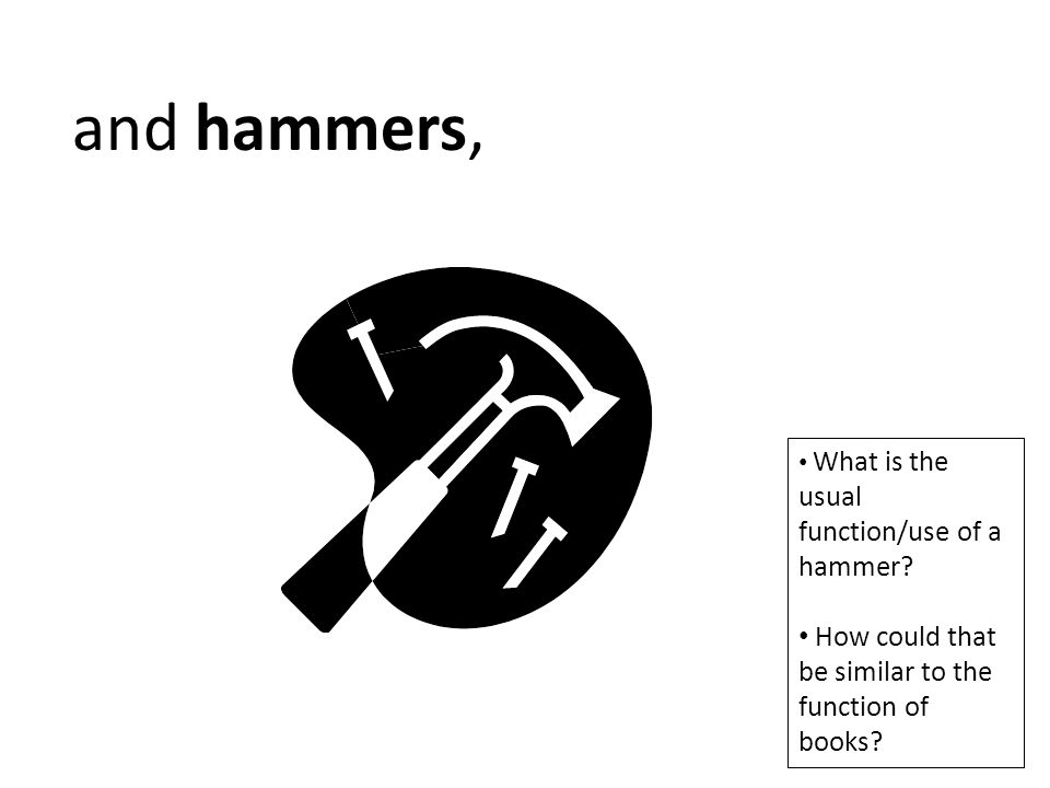 and hammers, How could that be similar to the function of books