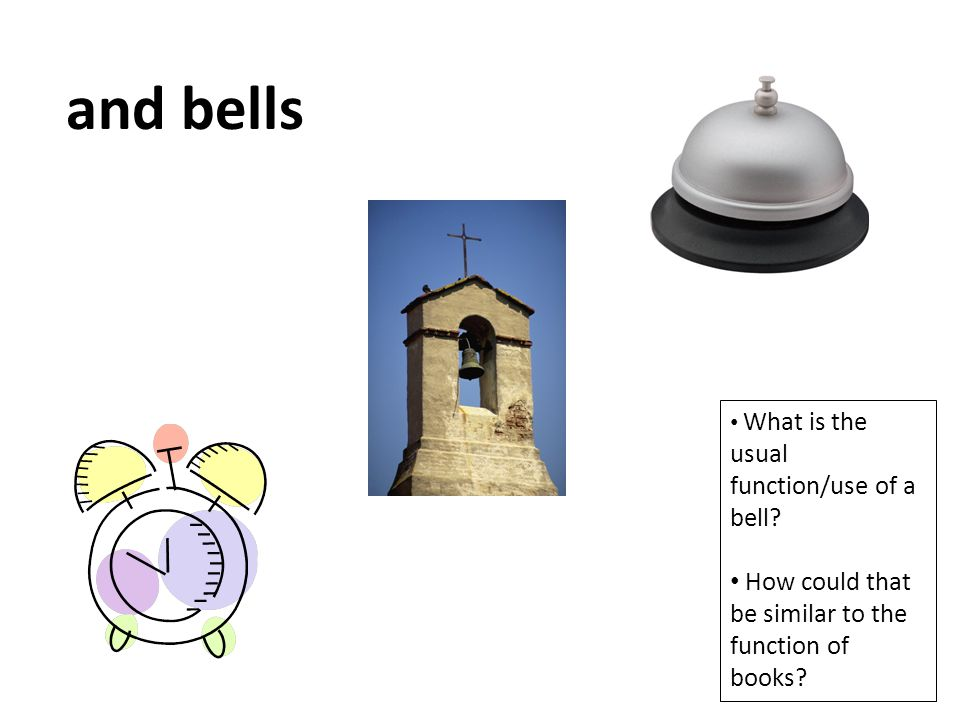 and bells How could that be similar to the function of books