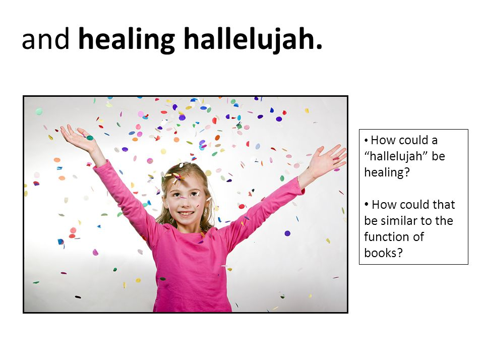 and healing hallelujah.