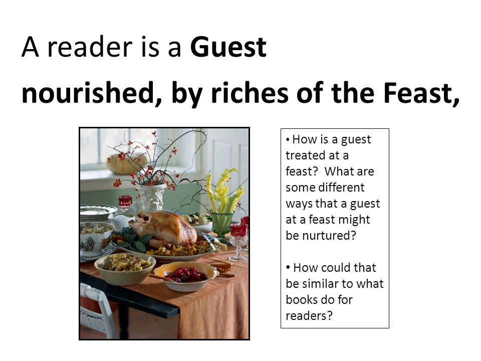 A reader is a Guest nourished, by riches of the Feast,