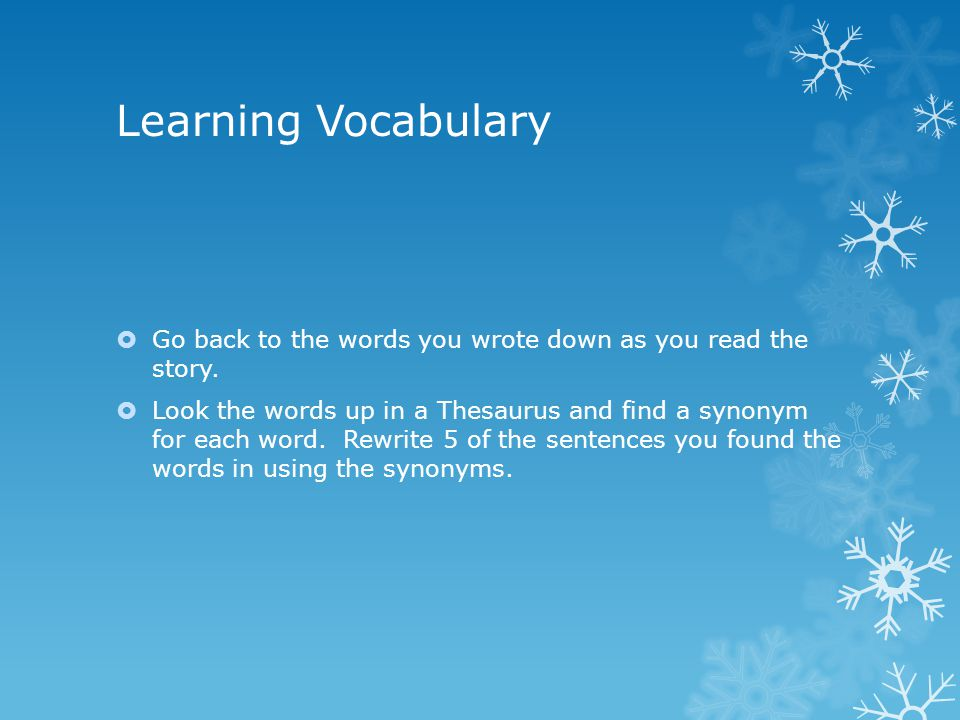 Learning Vocabulary Go back to the words you wrote down as you read the story.