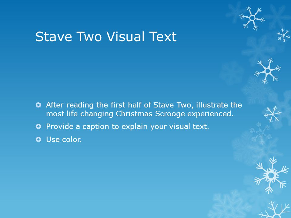 Stave Two Visual Text After reading the first half of Stave Two, illustrate the most life changing Christmas Scrooge experienced.