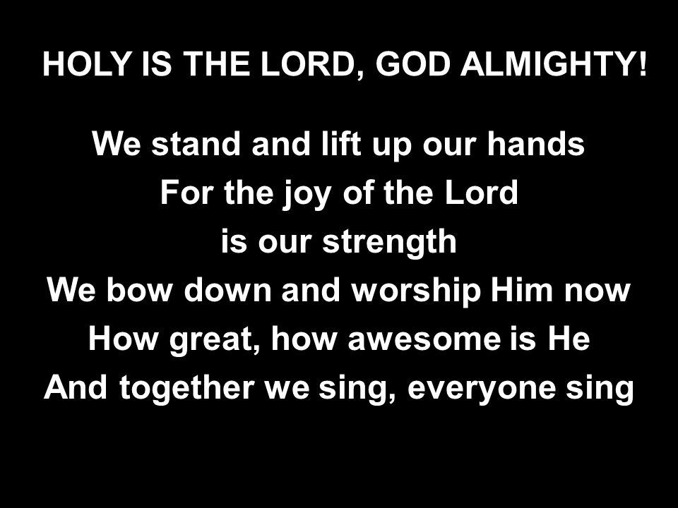 HOLY IS THE LORD, GOD ALMIGHTY!