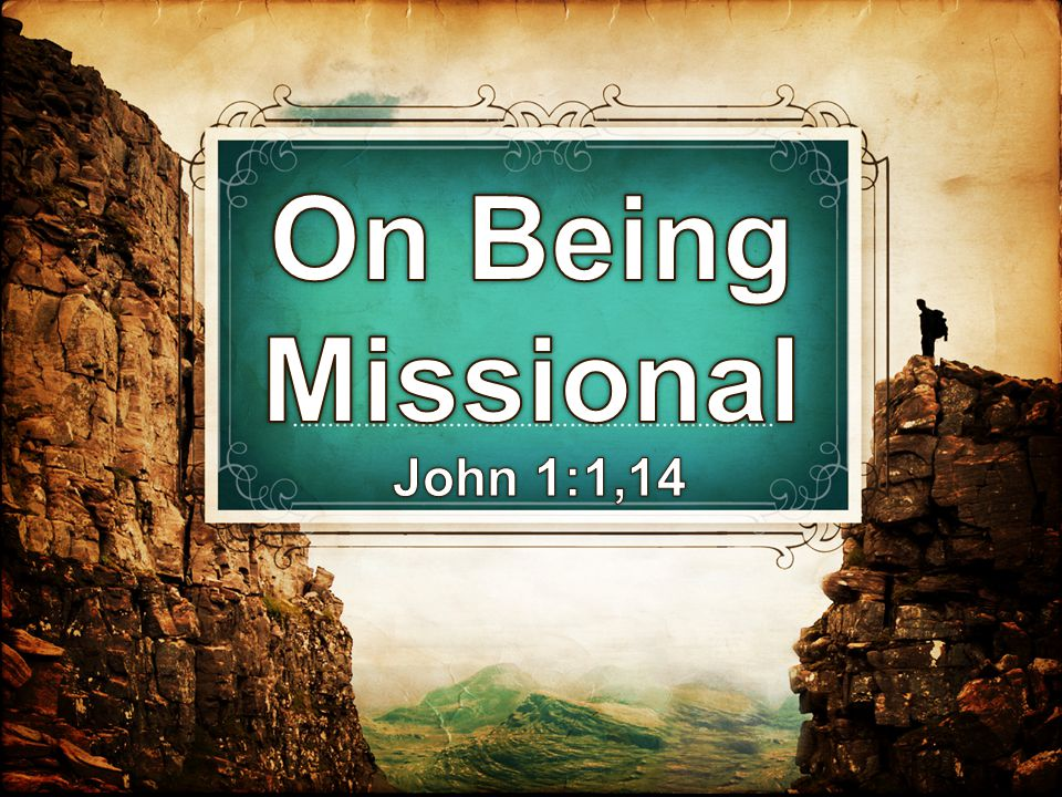 On Being Missional John 1:1,14