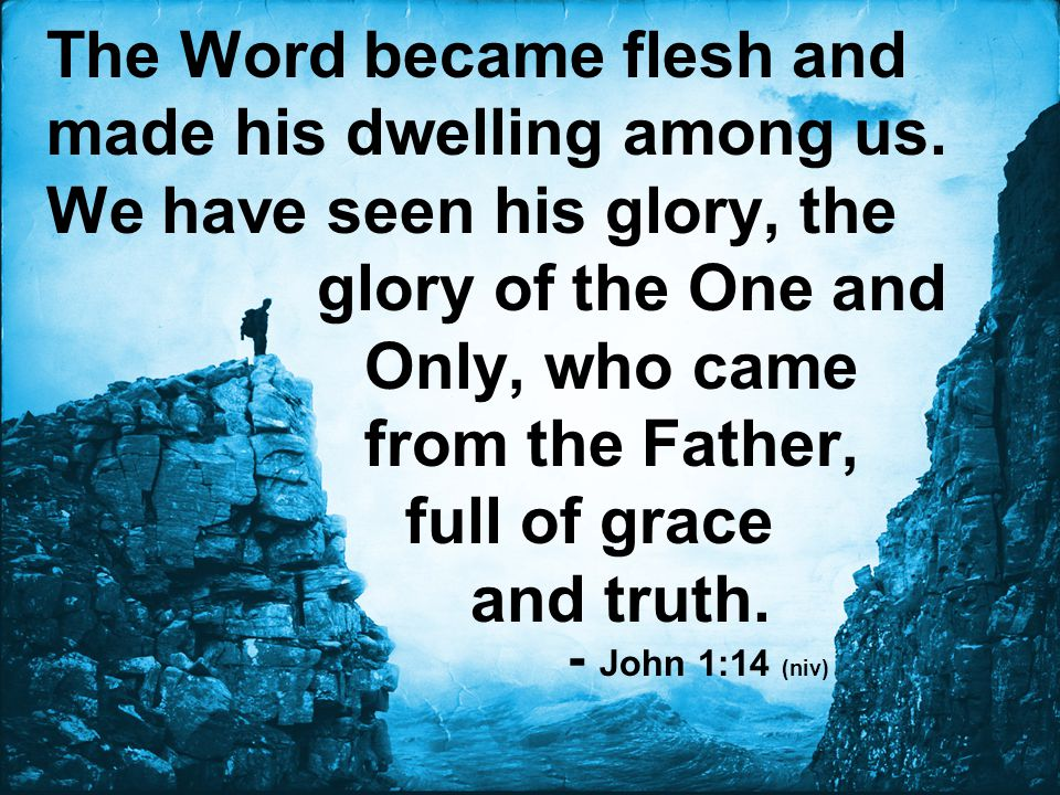 Only, who came from the Father, full of grace and truth.