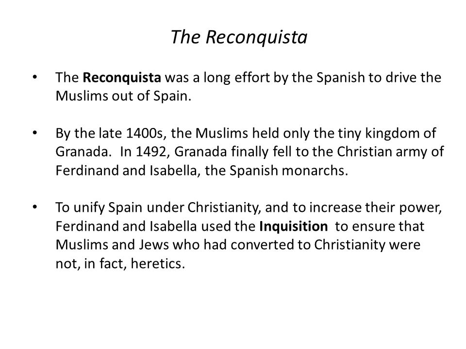 The Reconquista The Reconquista was a long effort by the Spanish to drive the Muslims out of Spain.