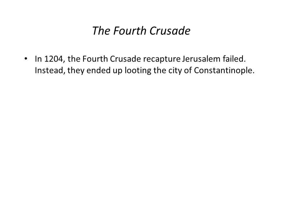 The Fourth Crusade In 1204, the Fourth Crusade recapture Jerusalem failed.