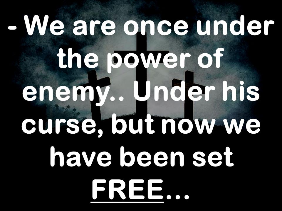 - We are once under the power of enemy