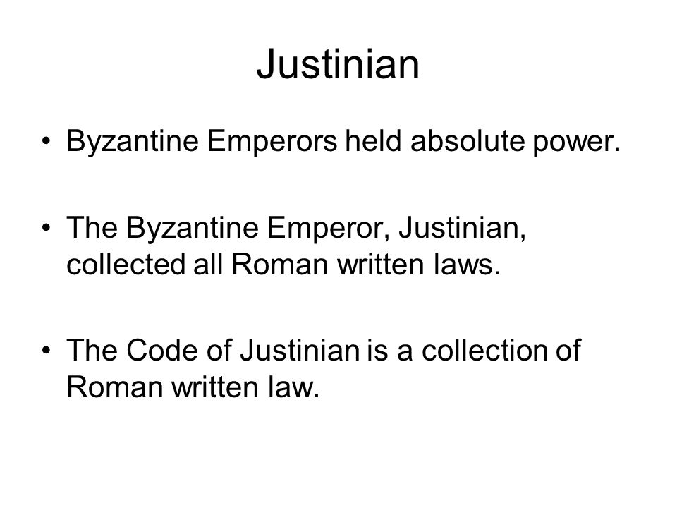 Justinian Byzantine Emperors held absolute power.