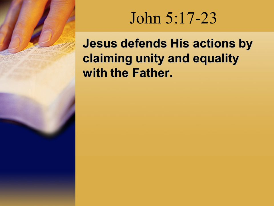 John 5:17-23 Jesus defends His actions by claiming unity and equality with the Father.