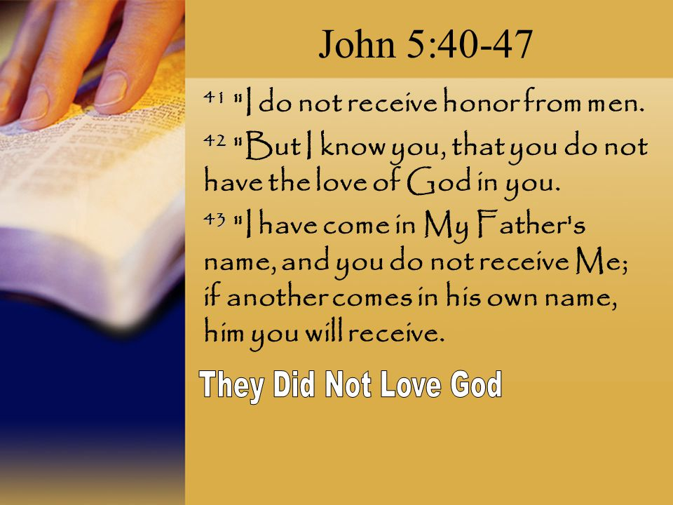 John 5:40-47 They Did Not Love God
