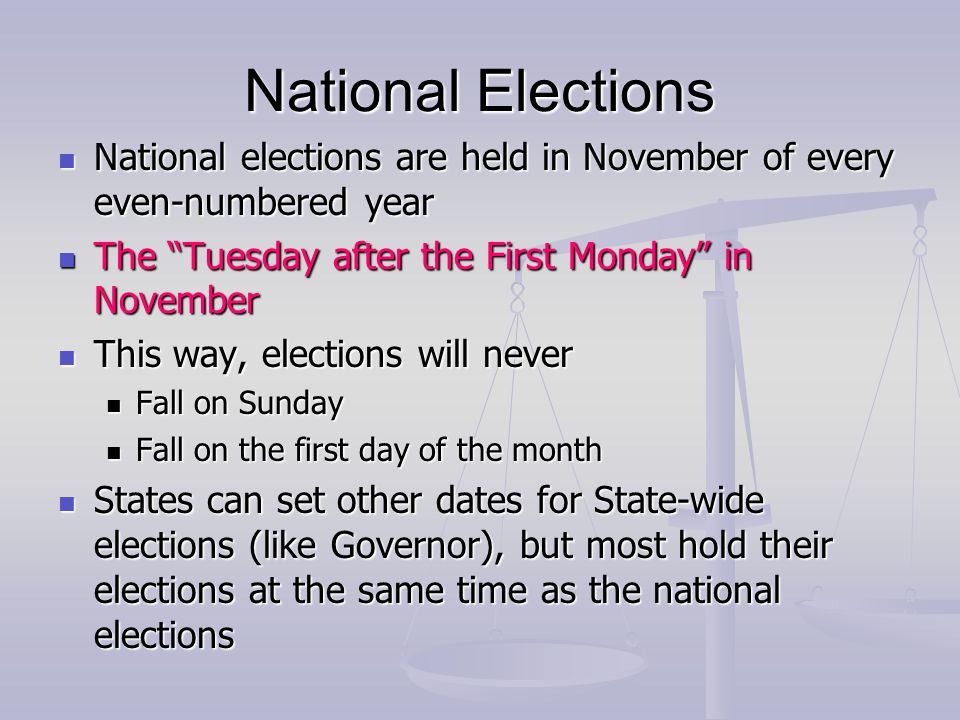 National Elections National elections are held in November of every even-numbered year. The Tuesday after the First Monday in November.