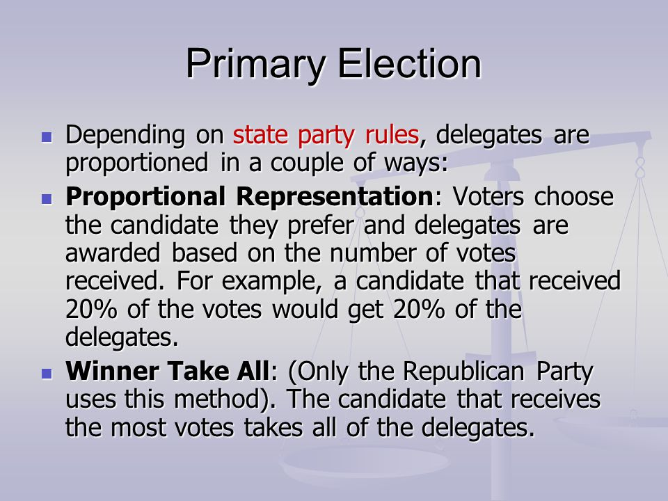 Primary Election Depending on state party rules, delegates are proportioned in a couple of ways: