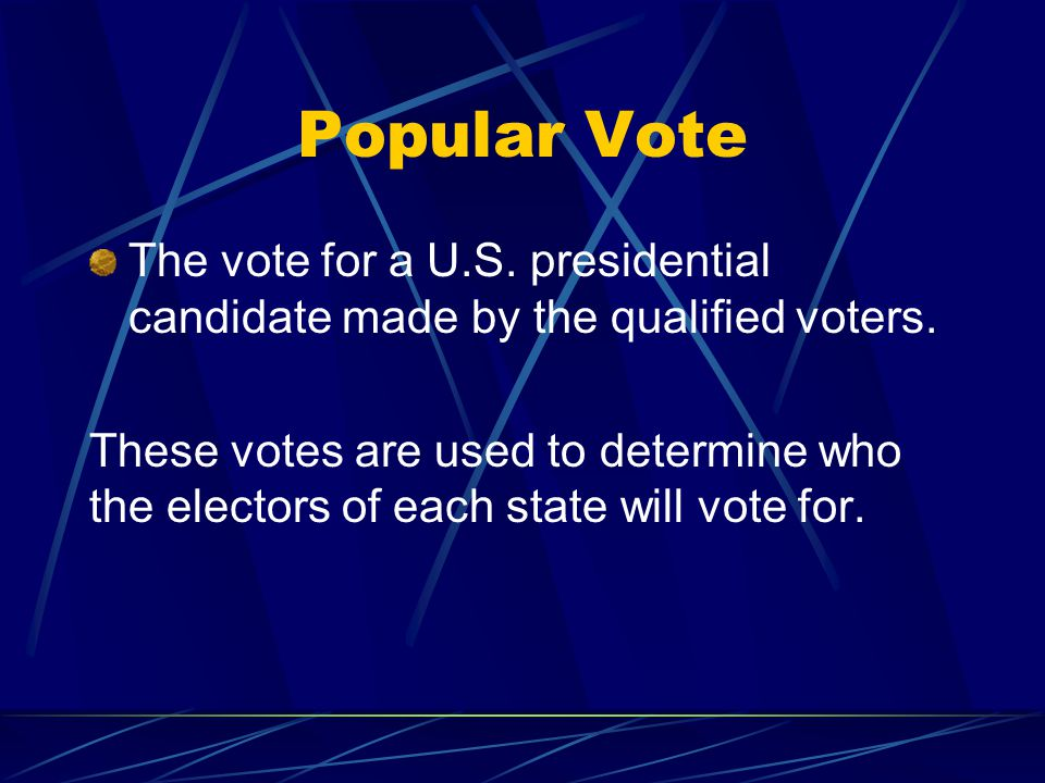 Popular Vote The vote for a U.S. presidential candidate made by the qualified voters.