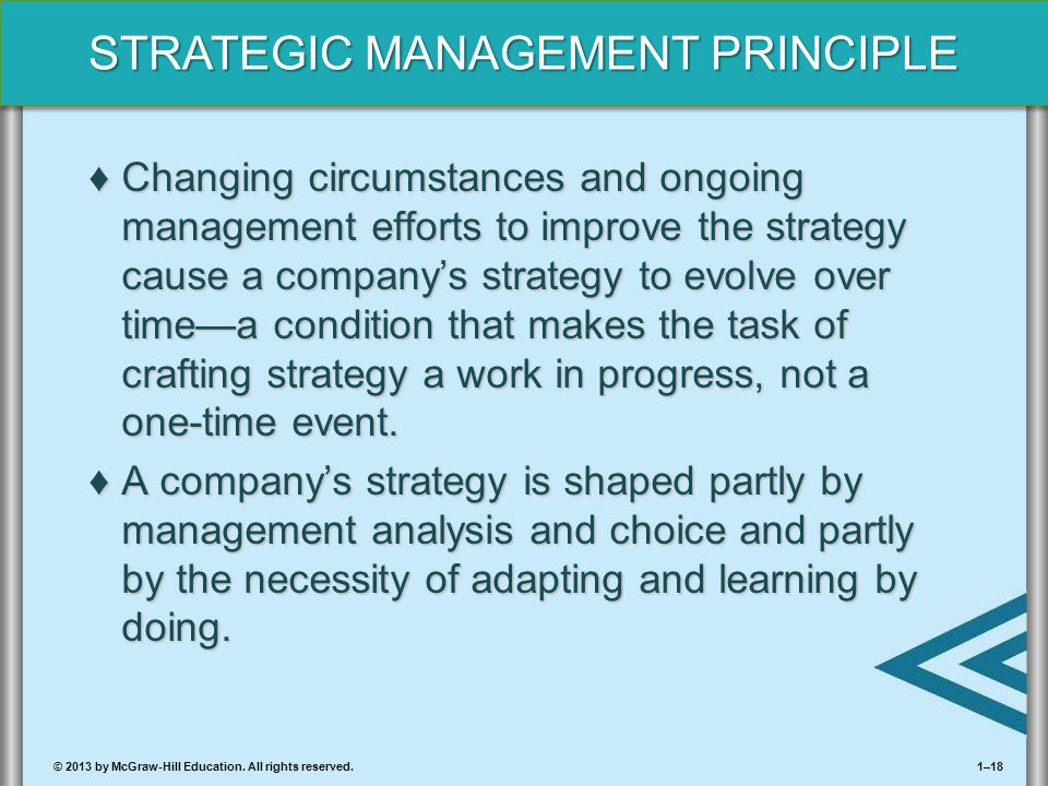 Changing circumstances and ongoing management efforts to improve the strategy cause a company's strategy to evolve over time—a condition that makes the task of crafting strategy a work in progress, not a one-time event.