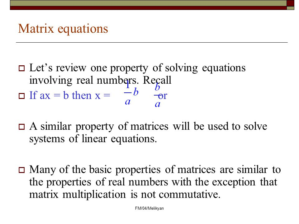 Matrix equations Let's review one property of solving equations involving real numbers. Recall. If ax = b then x = or.