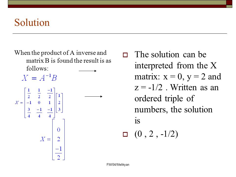 Solution When the product of A inverse and matrix B is found the result is as follows: