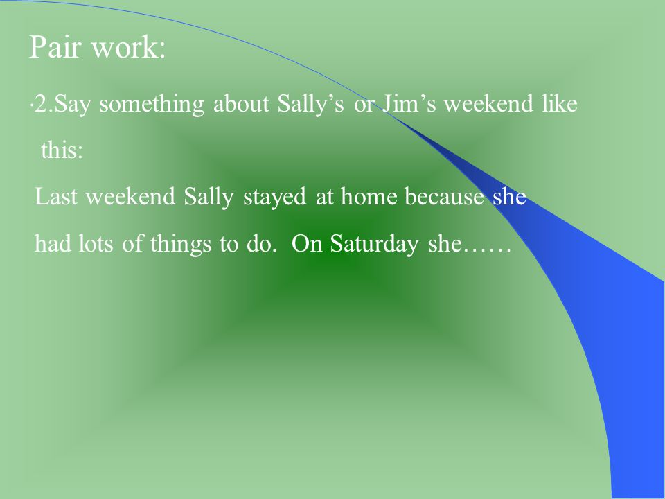 Pair work: . 2.Say something about Sally's or Jim's weekend like this: