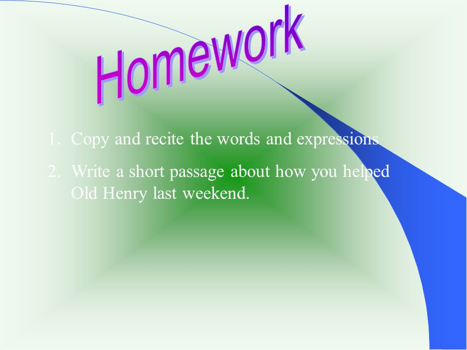 Homework Copy and recite the words and expressions