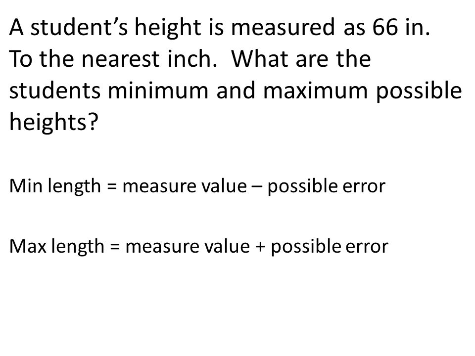 A student's height is measured as 66 in. To the nearest inch