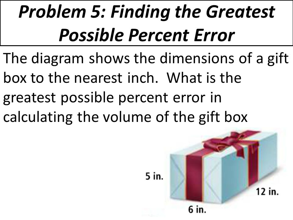 Problem 5: Finding the Greatest Possible Percent Error