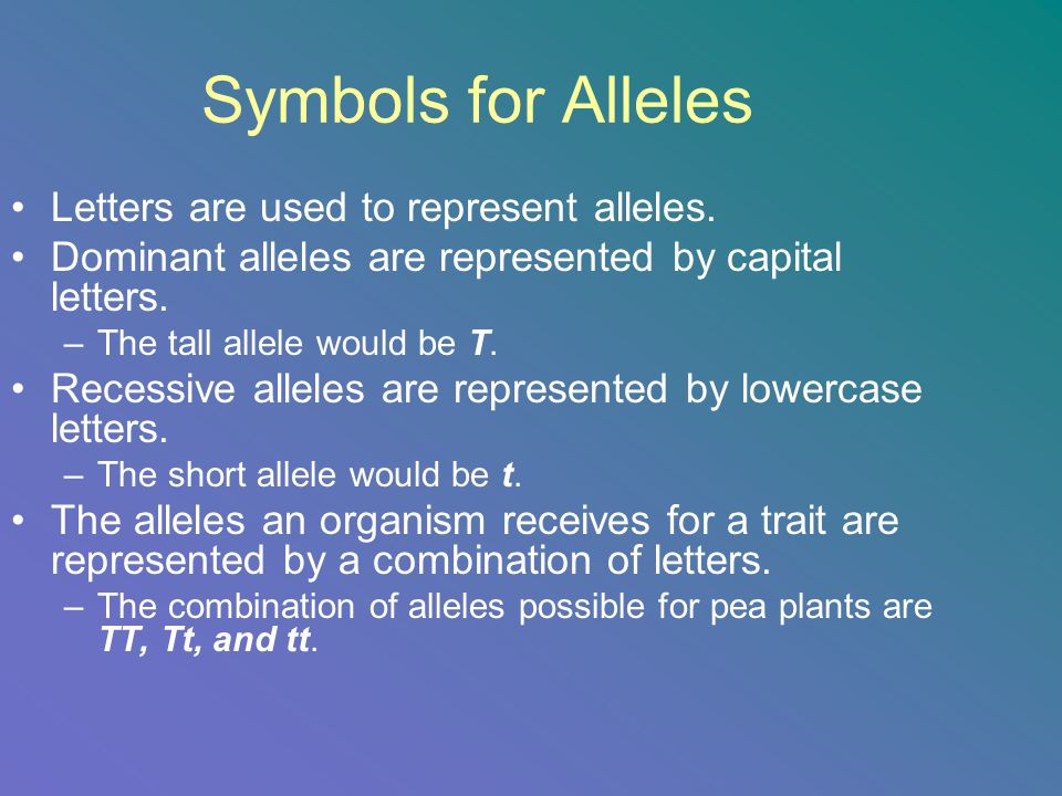 Symbols for Alleles Letters are used to represent alleles.