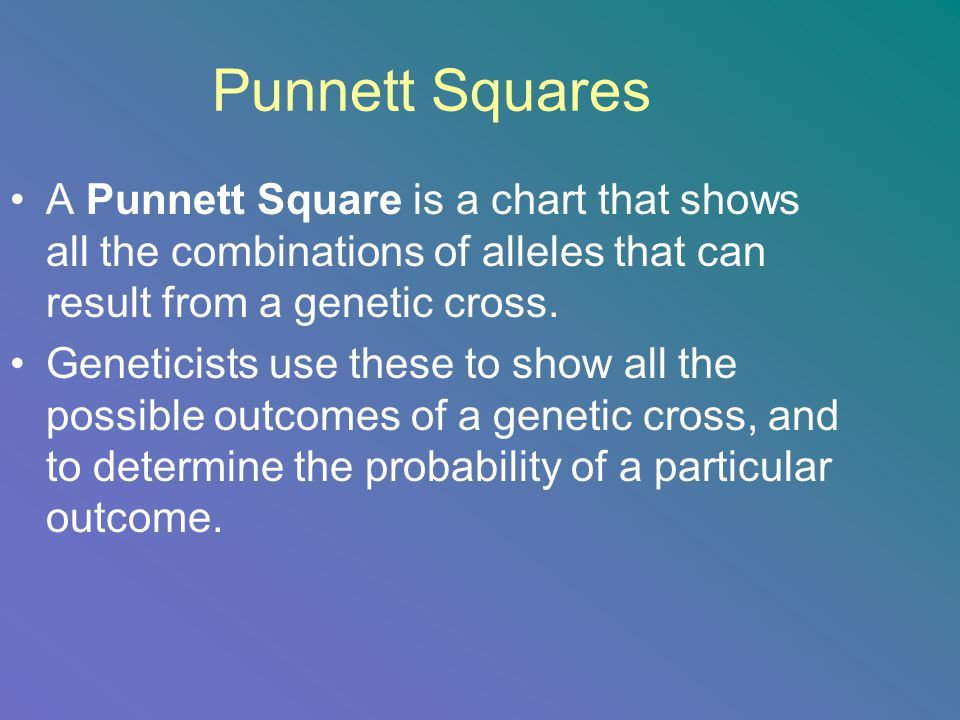 Punnett Squares A Punnett Square is a chart that shows all the combinations of alleles that can result from a genetic cross.