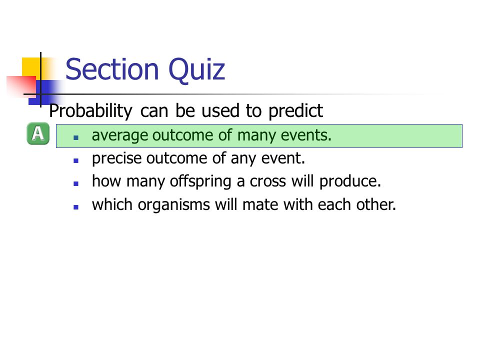 Section Quiz Probability can be used to predict