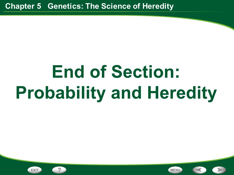 End of Section: Probability and Heredity