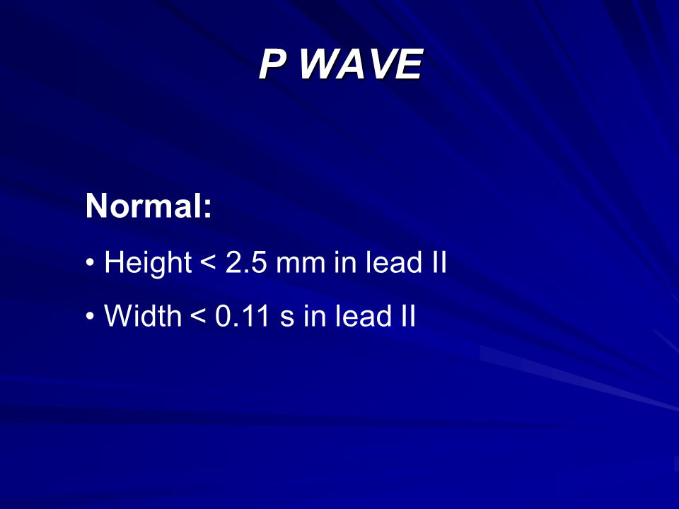 P WAVE Normal: Height < 2.5 mm in lead II