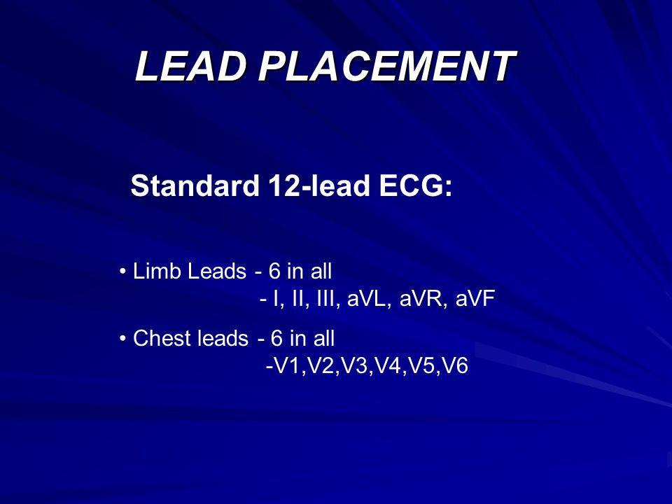 LEAD PLACEMENT Standard 12-lead ECG: