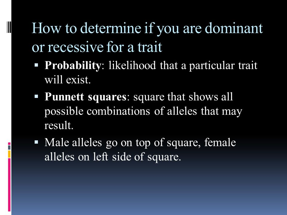 How to determine if you are dominant or recessive for a trait