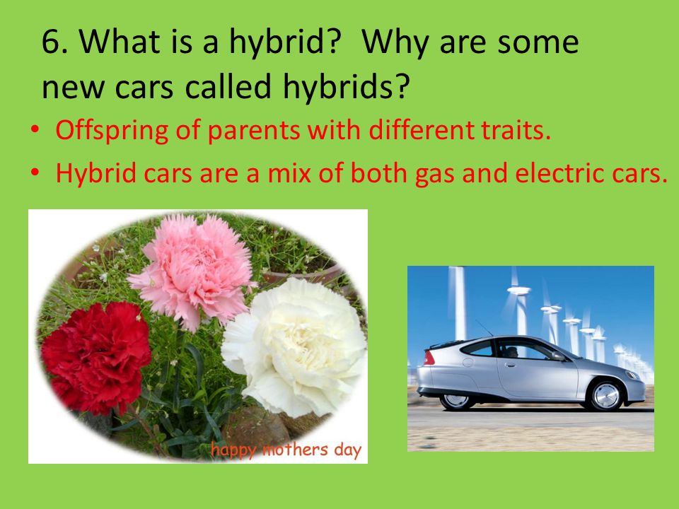 6. What is a hybrid Why are some new cars called hybrids