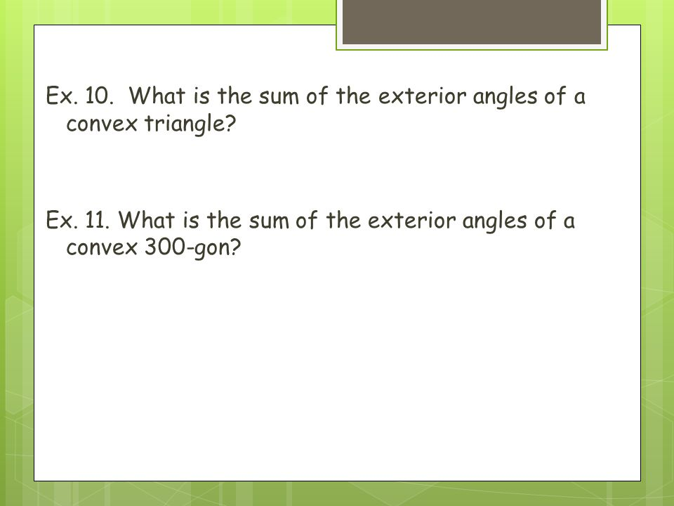 Geometry 6 1 angles of polygons ppt video online download - Sum of the exterior angles of a triangle ...